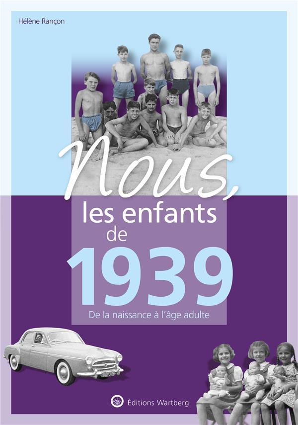 NOUS, LES ENFANTS DE 1939 - DE LA NAISSANCE A L'AGE ADULTE