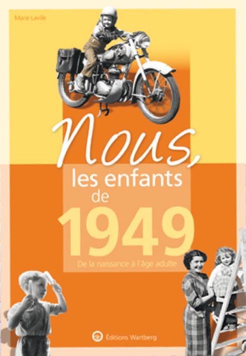 NOUS, LES ENFANTS DE 1949 - DE LA NAISSANCE A L'AGE ADULTE