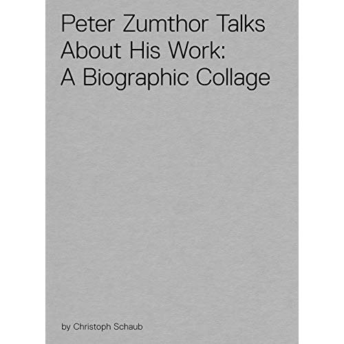 PETER ZUMTHOR TALKS ABOUT HIS WORK: A BIOGRAPHIC COLLAGE (DVD) /ANGLAIS
