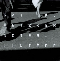 RAY K. METZKER [EXPOSITION, LAUSANNE, MUSEE DE L'ELYSEE, 14 NOVEMBRE 2007-6 JANVIER 2008] - NOTES DE