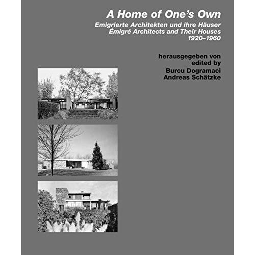 A HOME OF ONE'S OWN - EMIGRE ARCHITECTS AND THEIR HOUSES 1920-1960