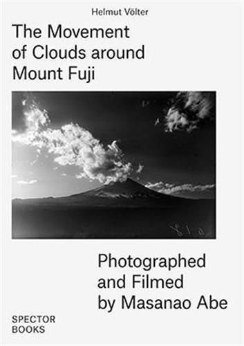 MASANAO ABE THE MOVEMENT OF CLOUDS AROUND MOUNT FUJI /ANGLAIS