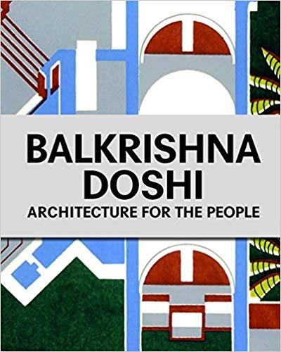 BALKRISHNA DOSHI: ARCHITECTURE FOR THE PEOPLE /ANGLAIS