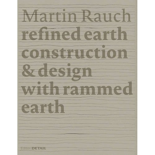 MARTIN RAUCH REFINED EARTH CONSTRUCTION & DESIGN OF RAMMED EARTH
