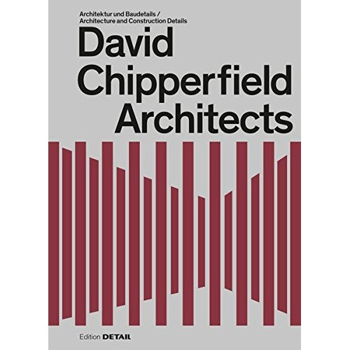 IN DETAIL SERIE - DAVID CHIPPERFIELD ARCHITECTS / ARCHITECTURE AND CONSTRUCTION DETAILS