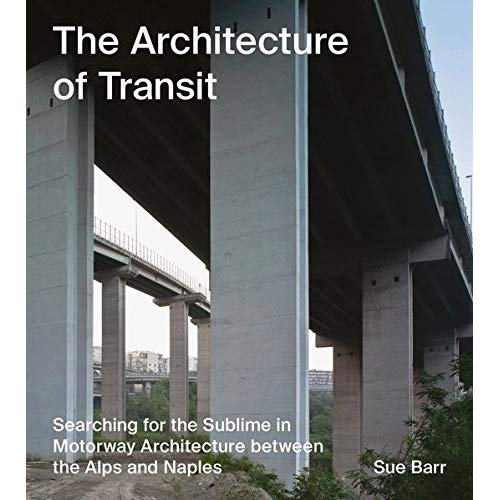 SUE BARR THE ARCHITECTURE OF TRANSIT /ANGLAIS/ALLEMAND/ITALIEN