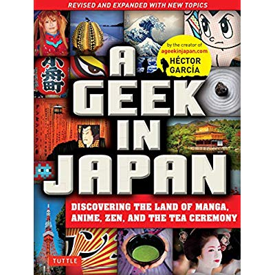 A GEEK IN JAPAN - DISCOVERING THE LAND OF MANGA ANIME ZEN AND THE TEA CEREMONY (NEW ED) /ANGLAIS