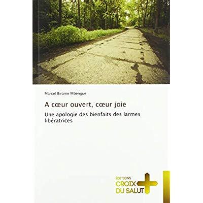 A COEUR OUVERT, COEUR JOIE - UNE APOLOGIE DES BIENFAITS DES LARMES LIBERATRICES