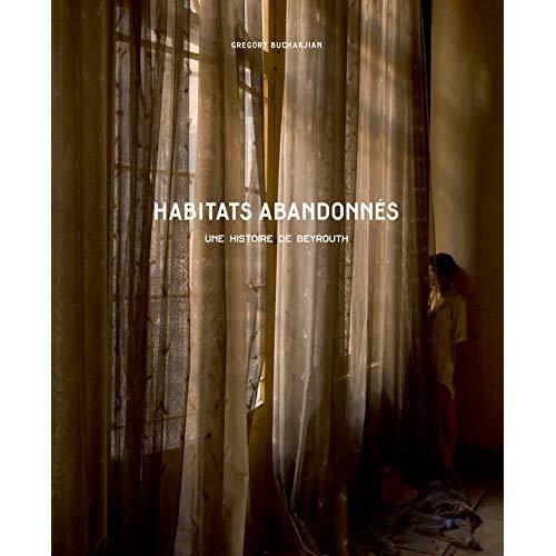 HABITATS ABANDONNES - UNE HISTOIRE DE BEYROUTH