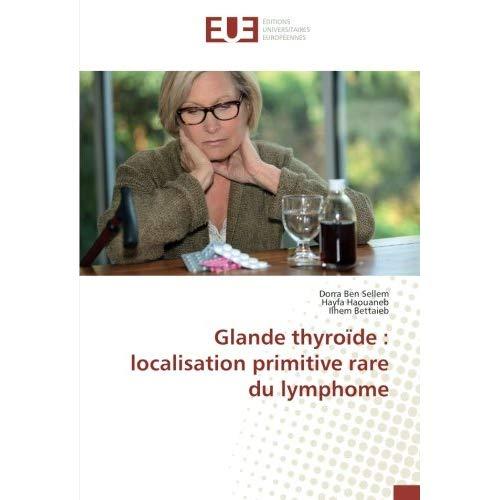 GLANDE THYROIDE : LOCALISATION PRIMITIVE RARE DU LYMPHOME