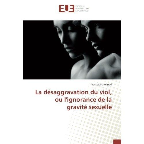 LA DESAGGRAVATION DU VIOL, OU L'IGNORANCE DE LA GRAVITE SEXUELLE
