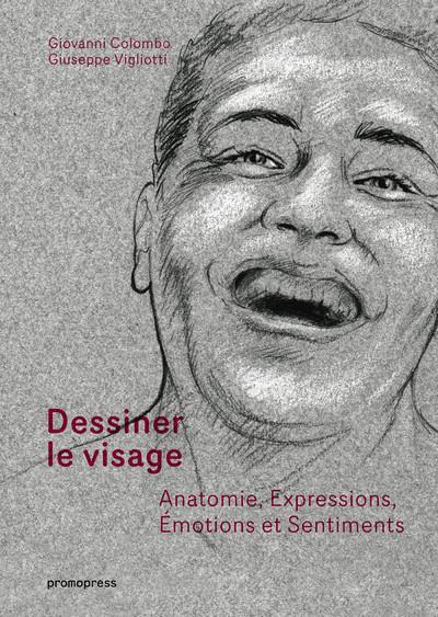 DESSINER LE VISAGE - ANATOMIE, EXPRESSIONS, EMOTIONS ET SENTIMENTS