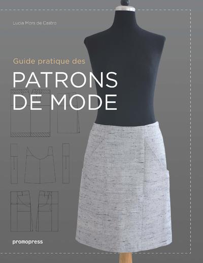 GUIDE PRATIQUE DES PATRONS DE MODE - 2EME EDITION