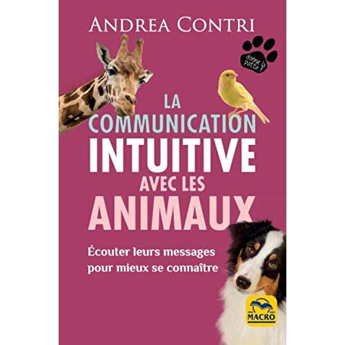 LA COMMUNICATION INTUITIVE AVEC LES ANIMAUX - ECOUTER LEURS MESSAGES POUR MIEUX SE CONNAITRE