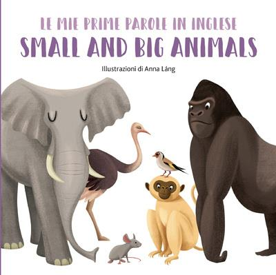 MES PREMIERS MOTS EN ANGLAIS - SMALL AND BIG ANIMALS