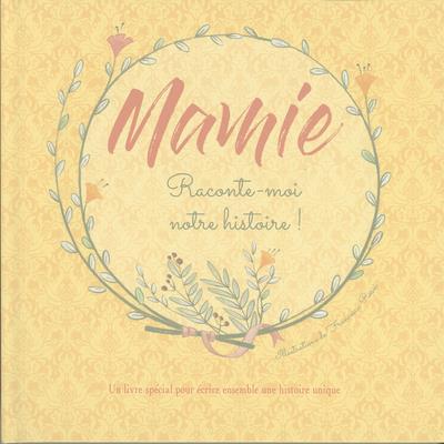 MAMIE RACONTE-MOI NOTRE HISTOIRE !