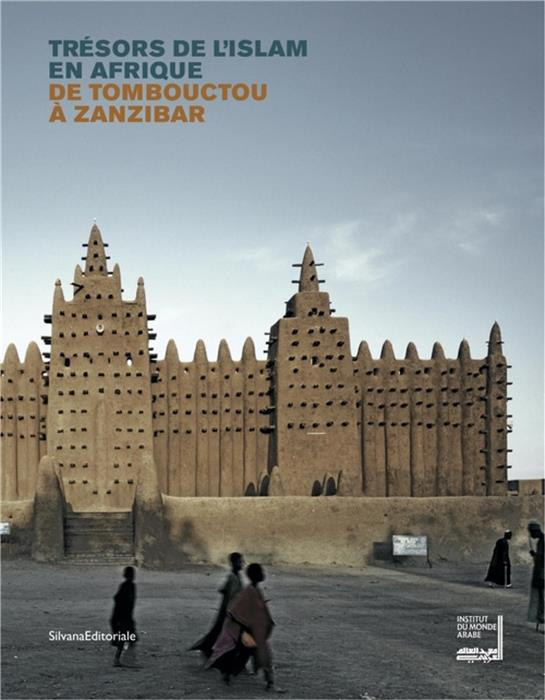TRESORS DE L ISLAM EN AFRIQUE. DE TOMBOUCTOU A ZANZIBAR