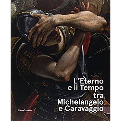 L ETERNO E IL TEMPO TRA MICHELANGELO E CARAVAGGIO (ITALIEN)