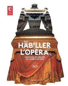 HABILLER L'OPERA : COSTUMES ET ATELIERS DE L OPERA DE PARIS