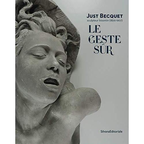 LE GESTE SUR. JUST BECQUET (1829-1907), UN SCUPLTEUR BISONTIN
