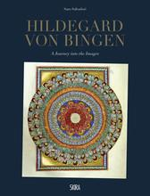 HILDEGARD VON BINGEN A JOURNEY INTO THE IMAGES /ANGLAIS