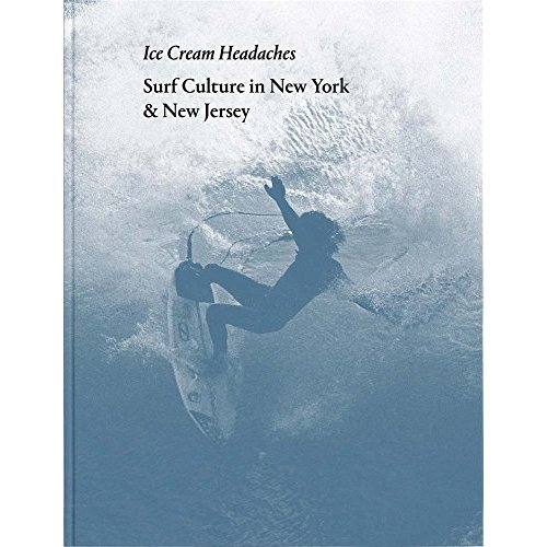 ED THOMPSON: ICE CREAM HEADACHES: SURF CULTURE IN NEW YORK & NEW JERSEY /ANGLAIS