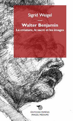 WALTER BENJAMIN. LA CREATURE, LE SACRE ET LES IMAGES