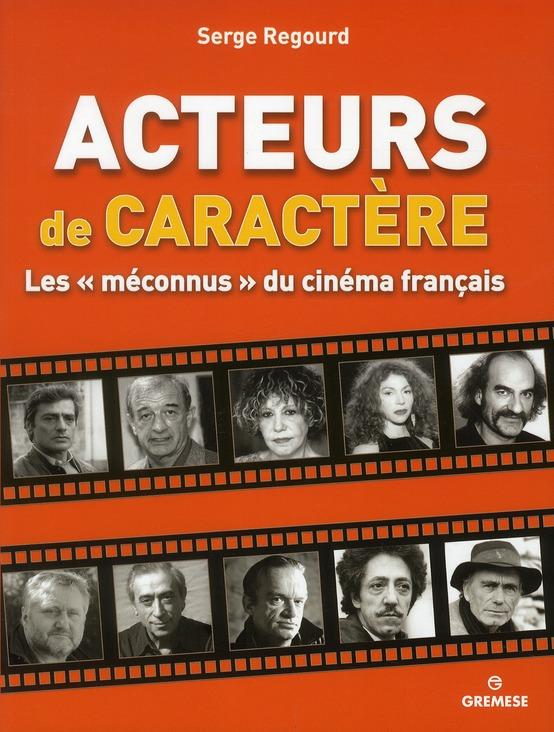 ACTEURS DE CARACTERES. LES MECONNUS DU CINEMA FRANCAIS