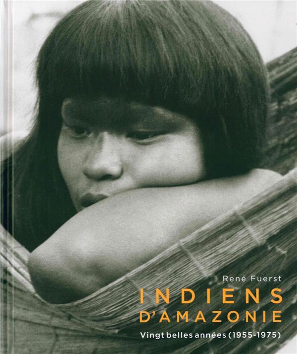 INDIENS D'AMAZONIE. VINGT BELLES ANNEES  1955 - 1975
