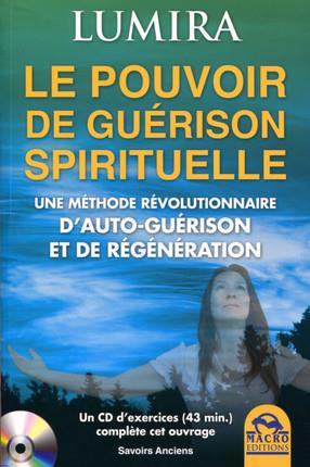 LE POUVOIR DE GUERISON SPIRITUELLE - UNE METHODE REVOLUTIONNAIRE  D AUTOGUERISON ET DE REGENERATION.