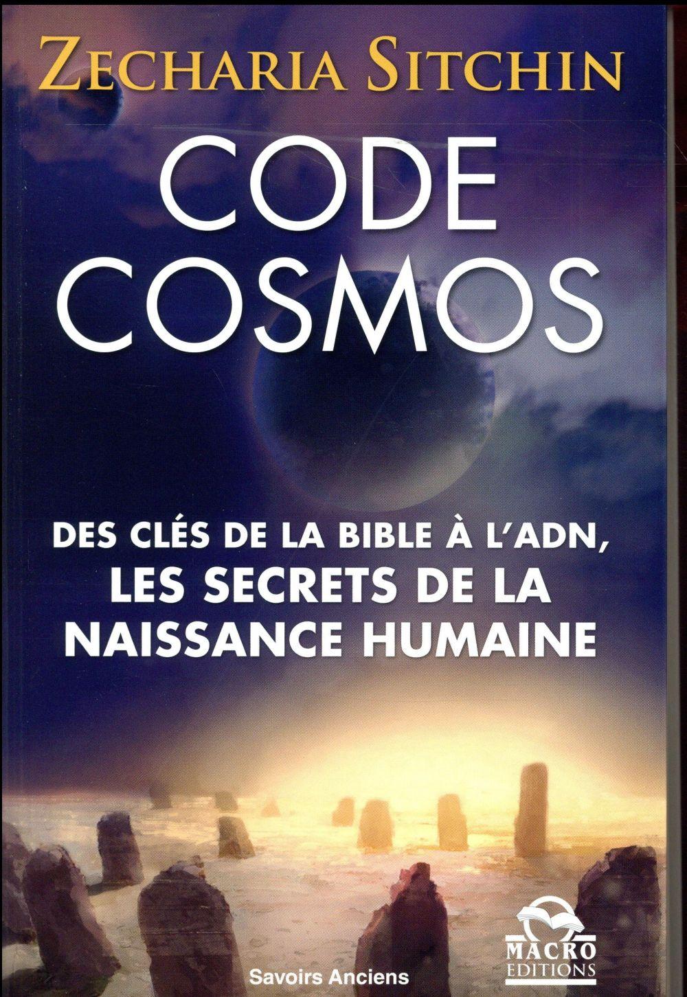 CODE COSMOS - DES CLES DE LA BIBLE A L'ADN. LES SECRETS DE LA NAISSANCE HUMAINE.