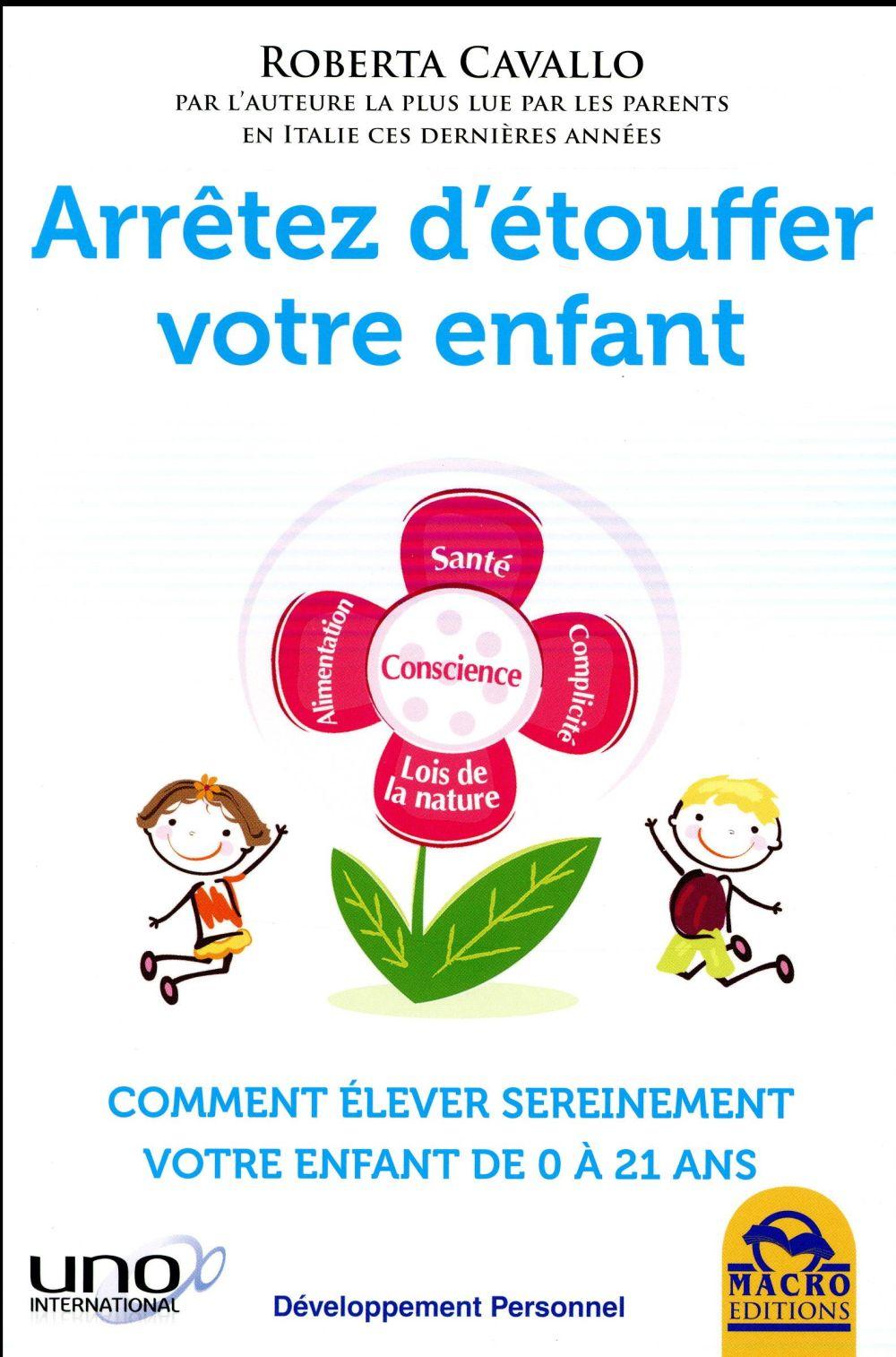 ARRETEZ D ETOUFFER VOTRE ENFANT - COMMENT ELEVER SEREINEMENT VOTRE ENFANT DE 0 A 21 ANS