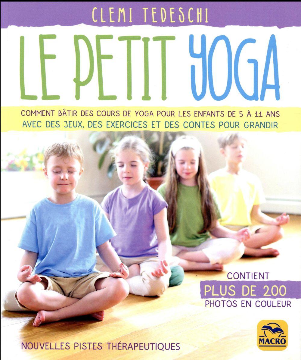 LE PETIT YOGA - COMMENT BATIR DES COURS DE YOGA POUR LES ENFANTS DE 5 A 11 ANS AVEC DES JEUX