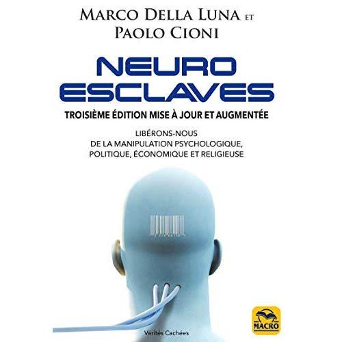 NEURO-ESCLAVES - LIBERONS-NOUS DE LA MANIPULATION PSYCHOLOGIQUE, POLITIQUE, ECONOMIQUE ET RELIGIEUSE