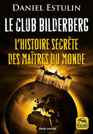 LE CLUB BILDERBERG - L'HISTOIRE SECRETE DES MAITRES DU MONDE