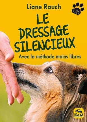 LE DRESSAGE SILENCIEUX - AVEC LA METHODE MAINS LIBRES