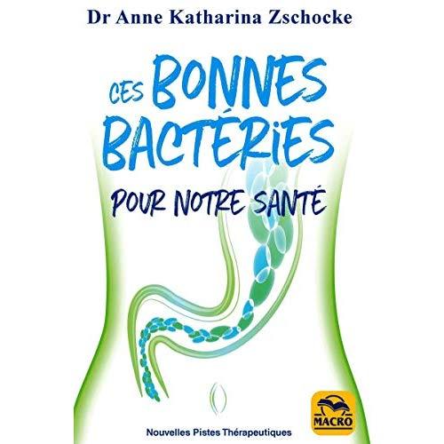 NOS INCROYABLES AMIES LES BACTERIES - GUERISSEZ NATURELLEMENT GRACE A LA THERAPIE MICROBIOME