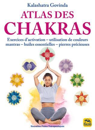 ATLAS DES CHAKRAS - EXERCICES D ACTIVATION UTILISATION DE COULEURS MANTRAS HUILES ESSENTIELLES PIERR