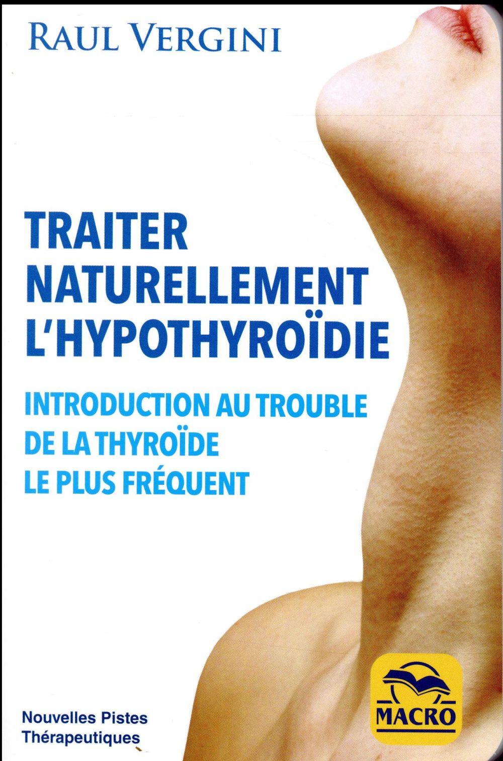 TRAITER NATURELLEMENT L HYPOTHIROIDIE - INTRODUCTION AU TROUBLE DE LA THYROIDE LE PLUS FREQUENT