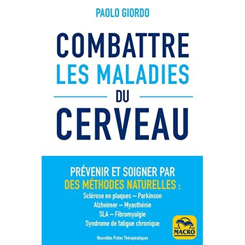 COMBATTRE LES MALADIES DU CERVEAU - PREVENIR ET SOIGNER PAR DES METHODES NATURELLES : SCLEROSE EN PL