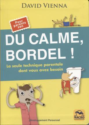 DU CALME BORDEL - LA SEULE TECHNIQUE PARENTALE DONT VOUS AVEZ BESOIN