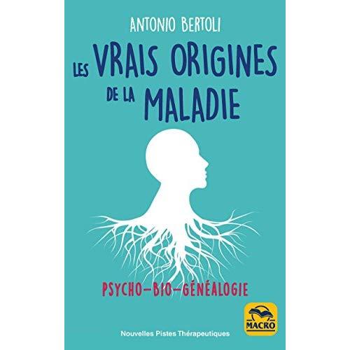 LES VRAIES ORIGINES DE LA MALADIE - PYSCHO BIO GENEALOGIE