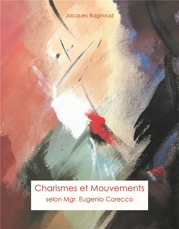 LES CHARISMES DANS L'EGLISE INTRODUCTION A L'OEUVRE DE MGR CORECCO