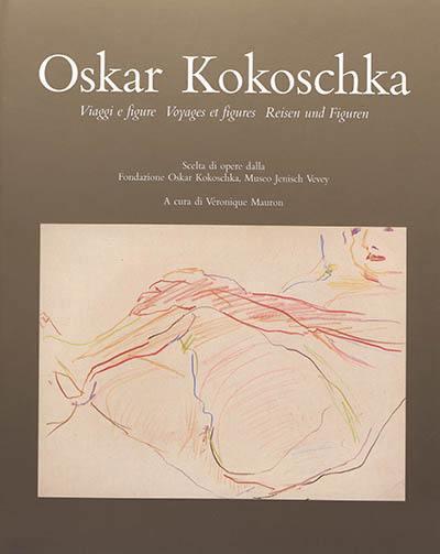 OSKAR KOKOSCHKA - VOYAGES ET FIGURES