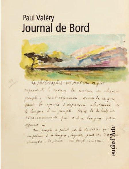 JOURNAL DE BORD DE PAUL VALERY - UN FLORILEGE DE TEXTES ET D'IMAGES