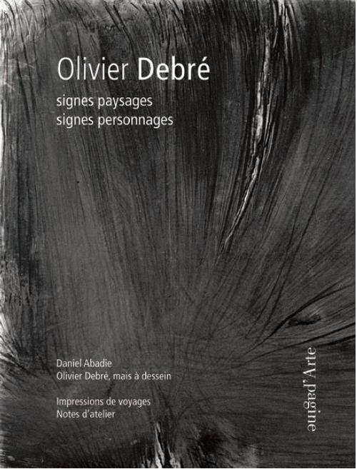 OLIVIER DEBRE : SIGNES PAYSAGES, SIGNES PERSONNNAGES
