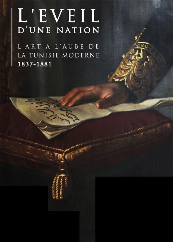 L'EVEIL D'UNE NATION - L'ART A L'AUBE DE LA TUNISIE MODERNE 1837-1881