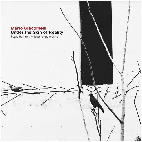 MARIO GIACOMELLI UNDER THE SKIN OF REALITY: TREASURES FROM THE SASSOFERRATO ARCHIVE /ANGLAIS