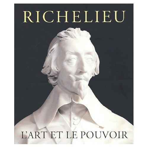 RICHELIEU, L'ART ET LE POUVOIR