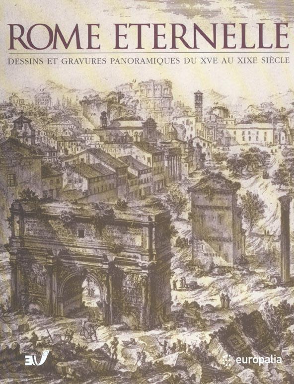 ROME ETERNELLE : DESSINS ET GRAVURES PANORAMIQUES DU XV XIXE